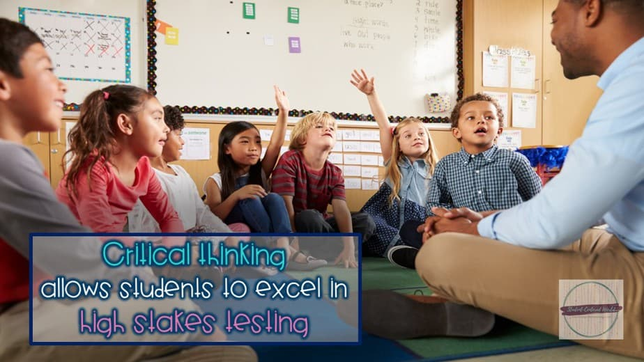 """students sitting with teacher, many raising their hands, with the caption, """"Critical thinkingallows students to excel in high stakes testing"""""""