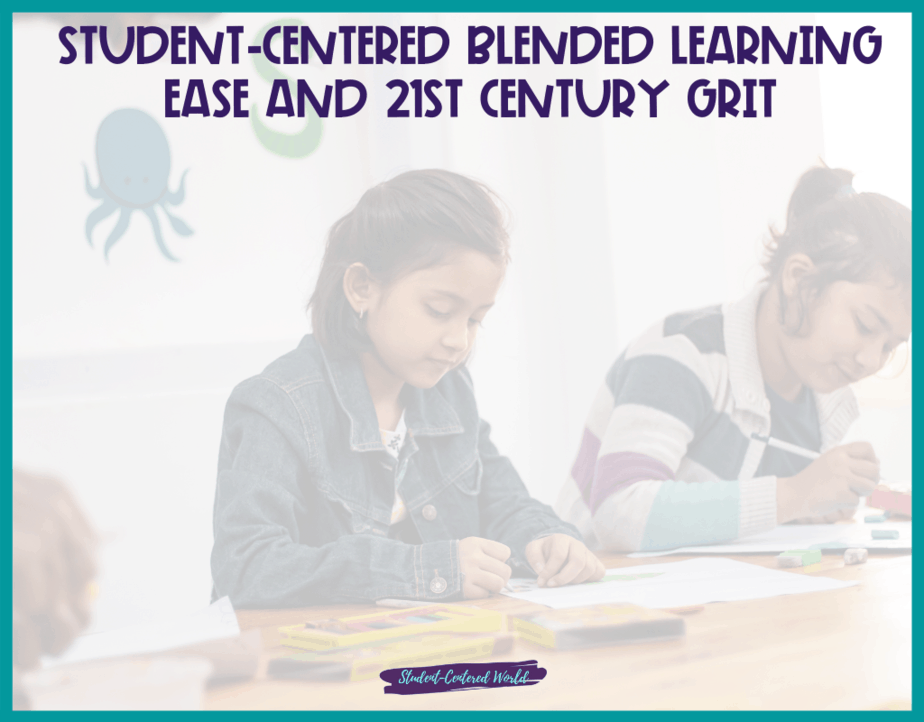 Student-Centered Blended Learning Ease and 21st Century Grit