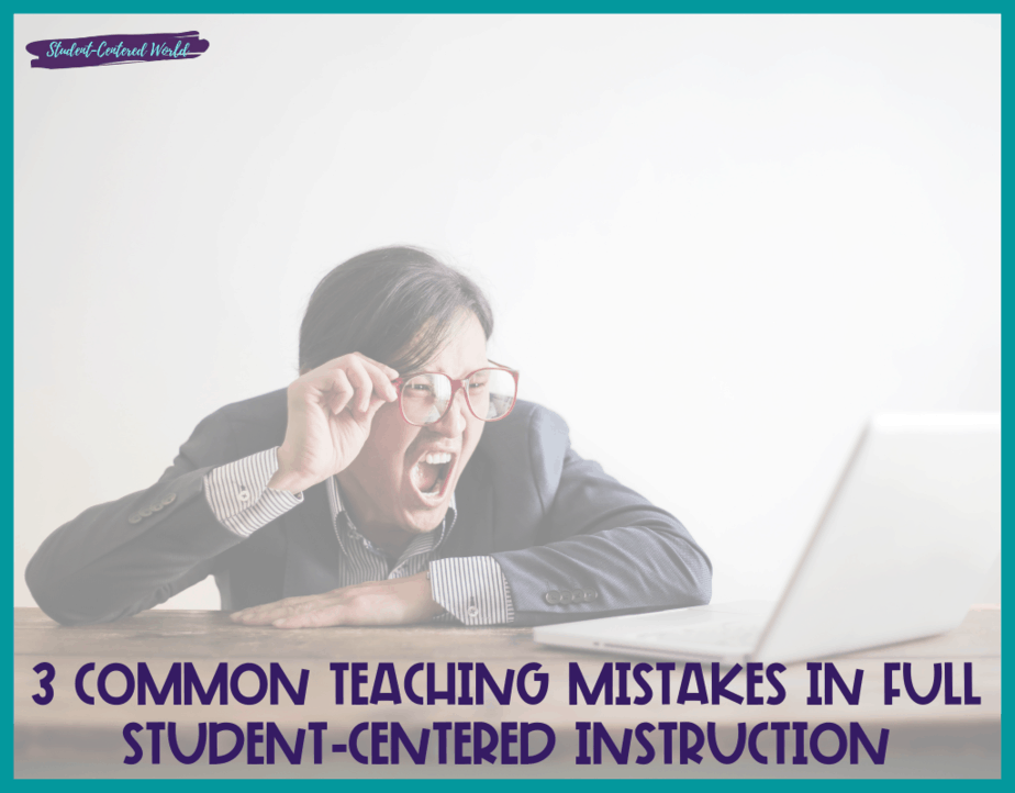 3 Common Teaching Mistakes in Full Student-Centered Instruction