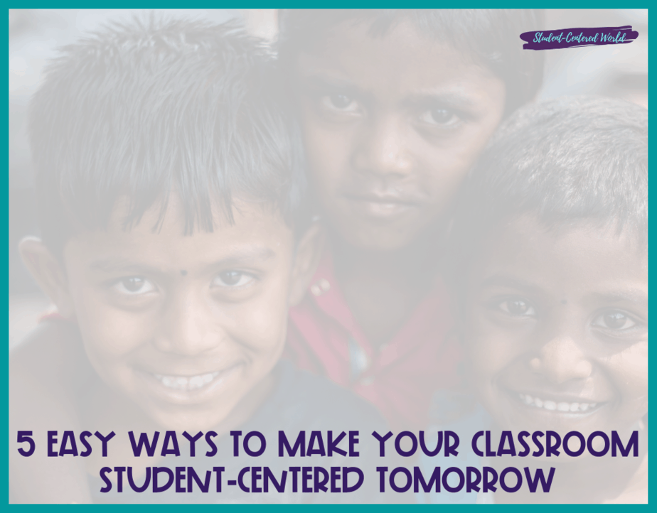 5 Easy Ways to Make Your Classroom Student-Centered Tomorrow