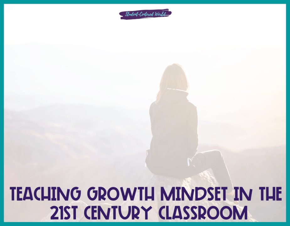 Teaching Growth Mindset in the 21st Century Classroom