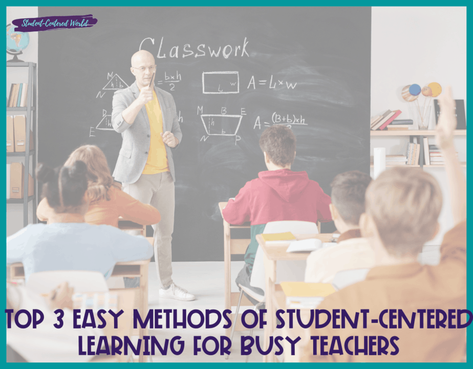 Top 3 Easy Methods of Student-Centered Learning for Busy Teachers