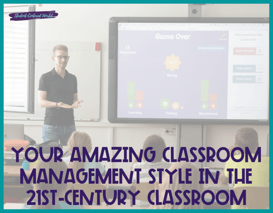 Your Amazing Classroom Management Style in the 21st-Century Classroom