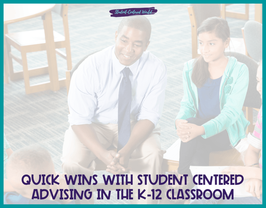 Quick Wins with Student Centered Advising in the K-12 Classroom